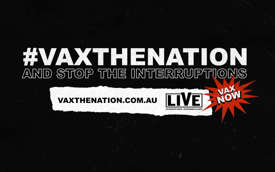 """Infographic with white text on a black background reading """"#VaxTheNation and stop the interruptions."""" In the bottom right hand corner, a red geometric shape sits behind text reading """"Vax Now"""". The bottom of the infographic is white, with black text reading """"vaxthenation.com.au"""" next to the Live Industry Venues Entertainment Alliance logo"""